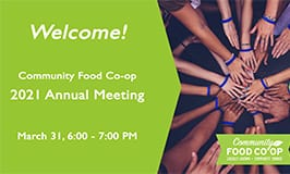 Welcome to the Community Food Co-op 2021 Annual Meeting